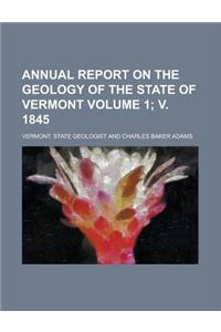 Annual Report on the Geology of the State of Vermont Volume 1; V. 1845