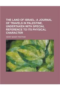 The Land of Israel; A Journal of Travels in Palestine, Undertaken with Special Reference to Its Physical Character