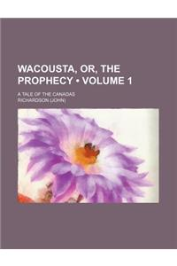 Wacousta, Or, the Prophecy (Volume 1); A Tale of the Canadas