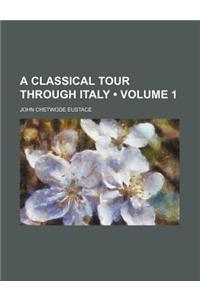 A Classical Tour Through Italy (Volume 1)