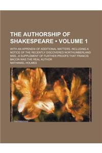 Authorship of Shakespeare (Volume 1); With an Appendix of Additional Matters, Including a Notice of the Recently Discovered Northumberland Mss.