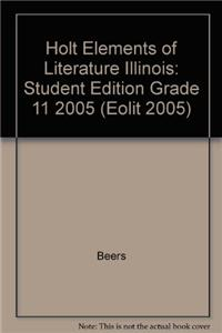 Holt Elements of Literature Illinois: Student Edition Grade 11 2005