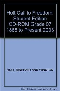 Holt Call to Freedom: Student Edition CD-ROM Grade 07 1865 to Present 2003