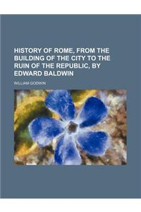 History of Rome, from the Building of the City to the Ruin of the Republic, by Edward Baldwin