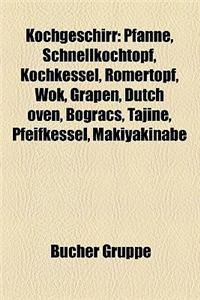 Kochgeschirr: Pfanne, Schnellkochtopf, Kochkessel, Romertopf, Wok, Grapen, Dutch Oven, Bogracs, Tajine, Pfeifkessel, Makiyakinabe
