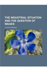 The Industrial Situation and the Question of Wages