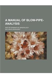 A Manual of Blow-Pipe-Analysis; And Determinative Mineralogy