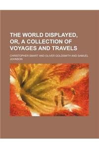 The World Displayed, Or, a Collection of Voyages and Travels (Volume 4)