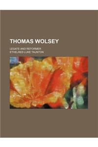 Thomas Wolsey; Legate and Reformer