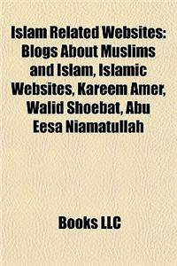 Islam Related Websites: Blogs about Muslims and Islam, Islamic Websites, Kareem Amer, Walid Shoebat, Abu Eesa Niamatullah