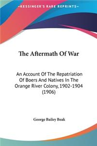 The Aftermath of War: An Account of the Repatriation of Boers and Natives in the Orange River Colony, 1902-1904 (1906)
