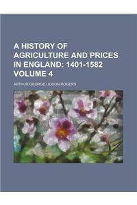 A History of Agriculture and Prices in England; 1401-1582 Volume 4