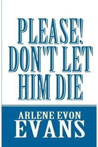 Please! Don't Let Him Die