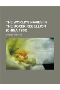 The World's Navies in the Boxer Rebellion (China 1900)