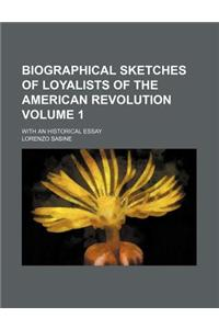 Biographical Sketches of Loyalists of the American Revolution Volume 1; With an Historical Essay