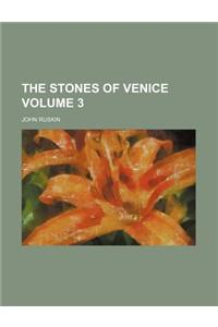 The Stones of Venice Volume 3