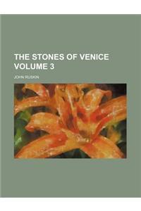 The Stones of Venice Volume 3