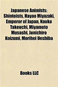 Japanese Animists: Shintoists, Hayao Miyazaki, Emperor of Japan, Naoko Takeuchi, Miyamoto Musashi, Junichiro Koizumi, Morihei Ueshiba