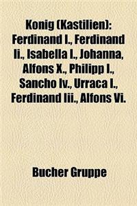 Knig (Kastilien): Ferdinand I., Ferdinand II., Isabella I., Johanna, Alfons X., Philipp I., Sancho IV., Urraca I., Ferdinand III., Alfon