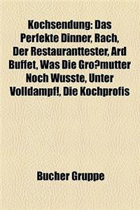 Kochsendung: Das Perfekte Dinner, Rach, Der Restauranttester, Ard Buffet, Was Die Grossmutter Noch Wusste, Unter Volldampf!, Die Ko