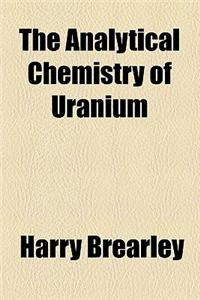 The Analytical Chemistry of Uranium