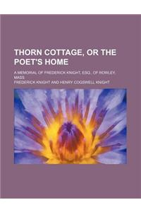 Thorn Cottage, or the Poet's Home; A Memorial of Frederick Knight, Esq., of Rowley, Mass