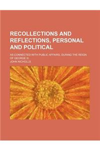 Recollections and Reflections, Personal and Political (Volume 2); As Connected with Public Affairs, During the Reign of George III.