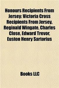 Honours Recipients from Jersey: Victoria Cross Recipients from Jersey, Reginald Wingate, Charles Close, Edward Trevor, Euston Henry Sartorius