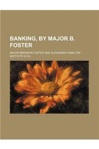 Banking, by Major B. Foster