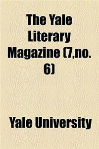 The Yale Literary Magazine (Volume 7, No. 6)