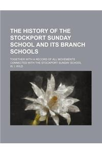 The History of the Stockport Sunday School and Its Branch Schools; Together with a Record of All Movements Connected with the Stockport Sunday School