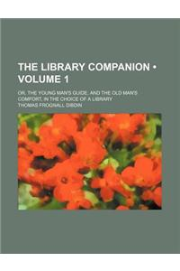The Library Companion (Volume 1); Or, the Young Man's Guide, and the Old Man's Comfort, in the Choice of a Library