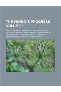 The World's Progress; With Illustrative Texts from Masterpieces of Egyptian, Hebrew, Greek, Latin, Modern European and American Literature; Fully Illu