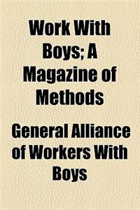 Work with Boys (Volume 5-6); A Magazine of Methods