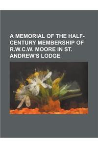 A Memorial of the Half-Century Membership of R.W.C.W. Moore in St. Andrew's Lodge