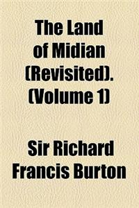 The Land of Midian (Revisited). (Volume 1)