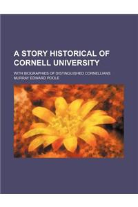 A Story Historical of Cornell University; With Biographies of Distinguished Cornellians