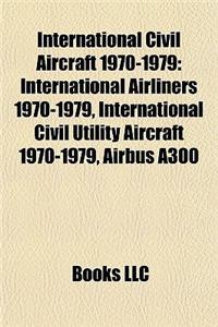 International Civil Aircraft 1970-1979: International Airliners 1970-1979, International Civil Utility Aircraft 1970-1979, Airbus A300
