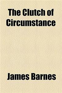 The Clutch of Circumstance