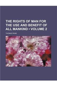 The Rights of Man for the Use and Benefit of All Mankind (Volume 2)