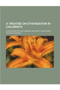 A Treatise on Etherization in Childbirth; Illustrated by Five Hundred and Eighty-One Cases