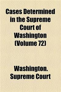 Cases Determined in the Supreme Court of Washington (Volume 72)