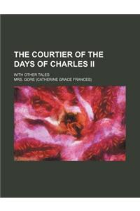 The Courtier of the Days of Charles II (Volume 3); With Other Tales