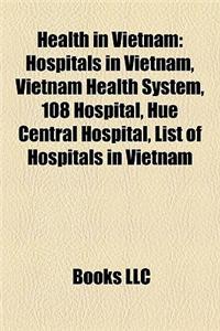 Health in Vietnam Health in Vietnam: Hospitals in Vietnam, Vietnam Health System, 108 Hospital, Hhospitals in Vietnam, Vietnam Health System, 108 Hosp