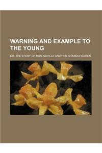 Warning and Example to the Young; Or, the Story of Mrs. Neville and Her Grandchildren