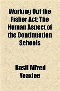 Working Out the Fisher ACT; The Human Aspect of the Continuation Schools