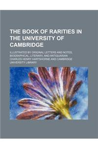 The Book of Rarities in the University of Cambridge; Illustrated by Original Letters and Notes, Biographical, Literary, and Antiquarian