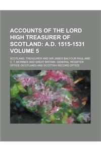 Accounts of the Lord High Treasurer of Scotland (Volume 5); A.D. 1515-1531