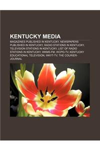 Kentucky Media: Magazines Published in Kentucky, Newspapers Published in Kentucky, Radio Stations in Kentucky, Television Stations in