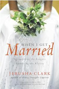When I Get Married: Surrendering the Fantasy, Embracing the Reality